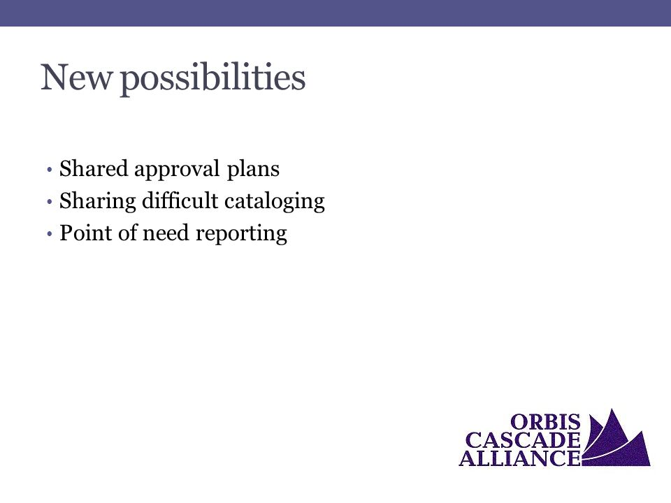 New possibilities Shared approval plans Sharing difficult cataloging Point of need reporting
