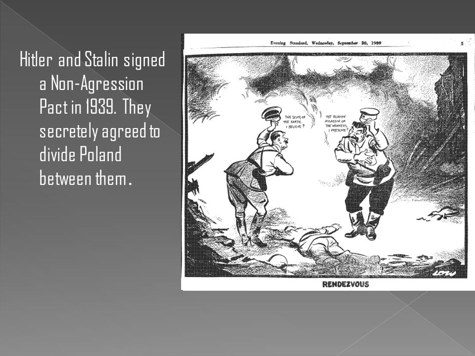 Hitler and Stalin signed a Non-Agression Pact in 1939.