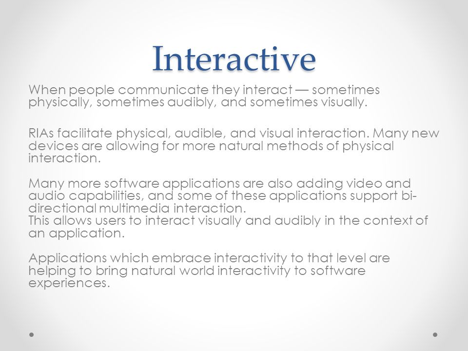 Interactive When people communicate they interact — sometimes physically, sometimes audibly, and sometimes visually.