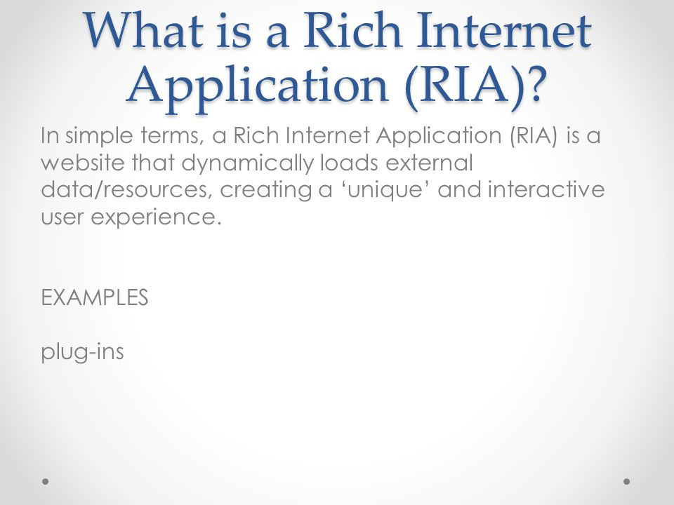 What is a Rich Internet Application (RIA).