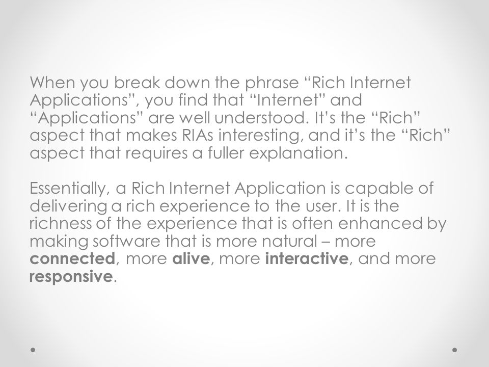 When you break down the phrase Rich Internet Applications , you find that Internet and Applications are well understood.