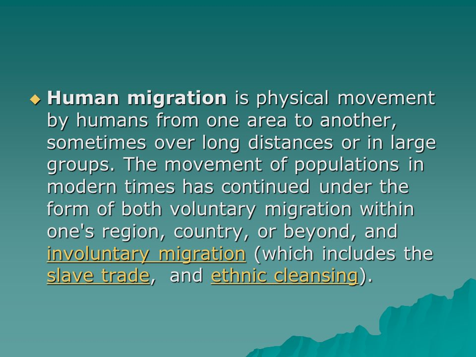  Human migration is physical movement by humans from one area to another, sometimes over long distances or in large groups.