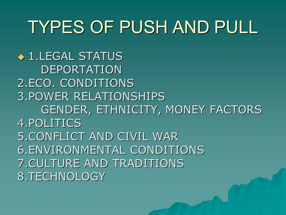 TYPES OF PUSH AND PULL  1.LEGAL STATUS DEPORTATION DEPORTATION 2.ECO.