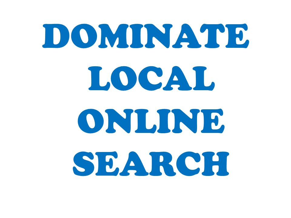 DOMINATE LOCAL ONLINE SEARCH