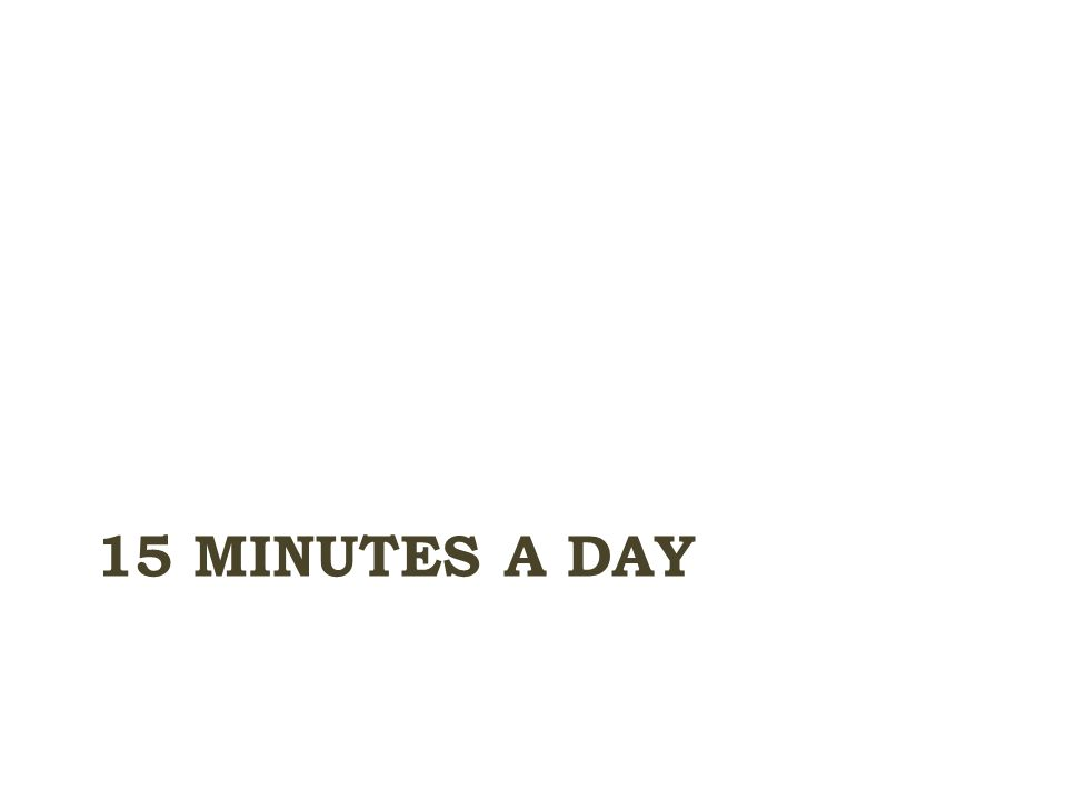15 MINUTES A DAY