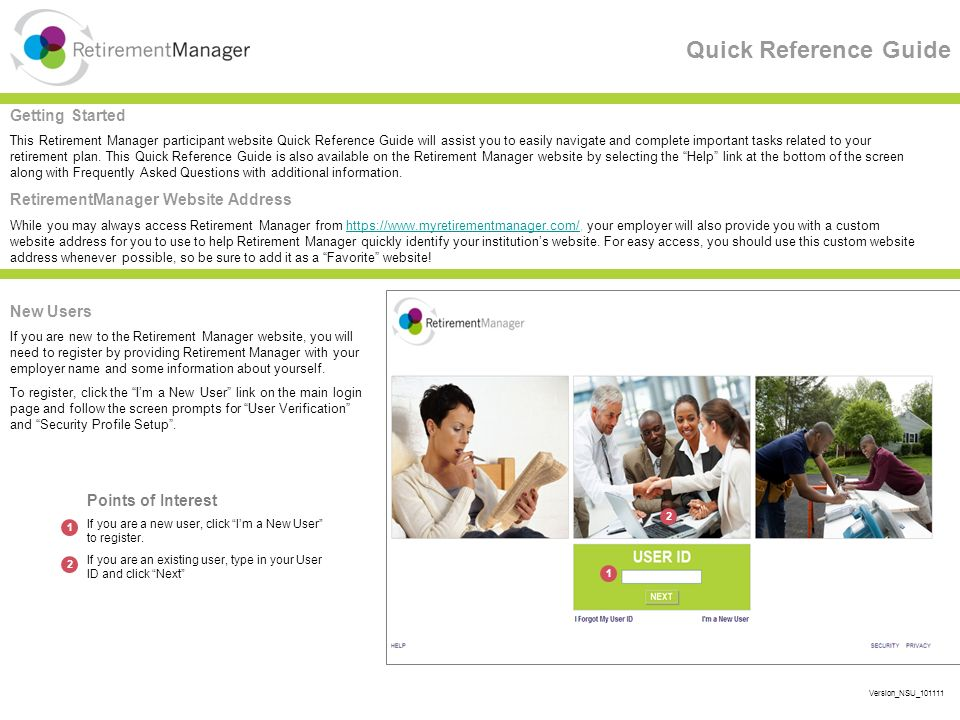 Quick Reference Guide New Users If you are new to the Retirement Manager website, you will need to register by providing Retirement Manager with your employer name and some information about yourself.