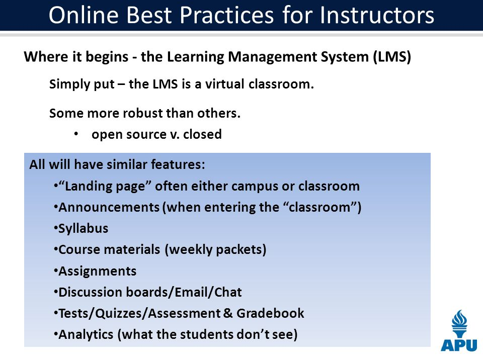 Online Best Practices for Instructors Where it begins - the Learning Management System (LMS) Simply put – the LMS is a virtual classroom.
