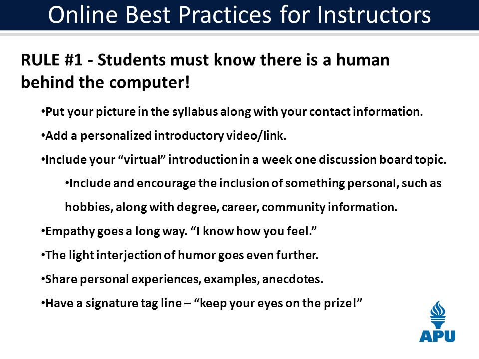 Online Best Practices for Instructors RULE #1 - Students must know there is a human behind the computer.
