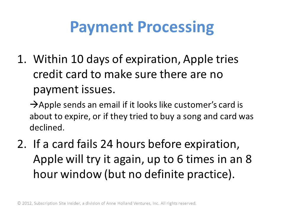 Payment Processing 1.Within 10 days of expiration, Apple tries credit card to make sure there are no payment issues.