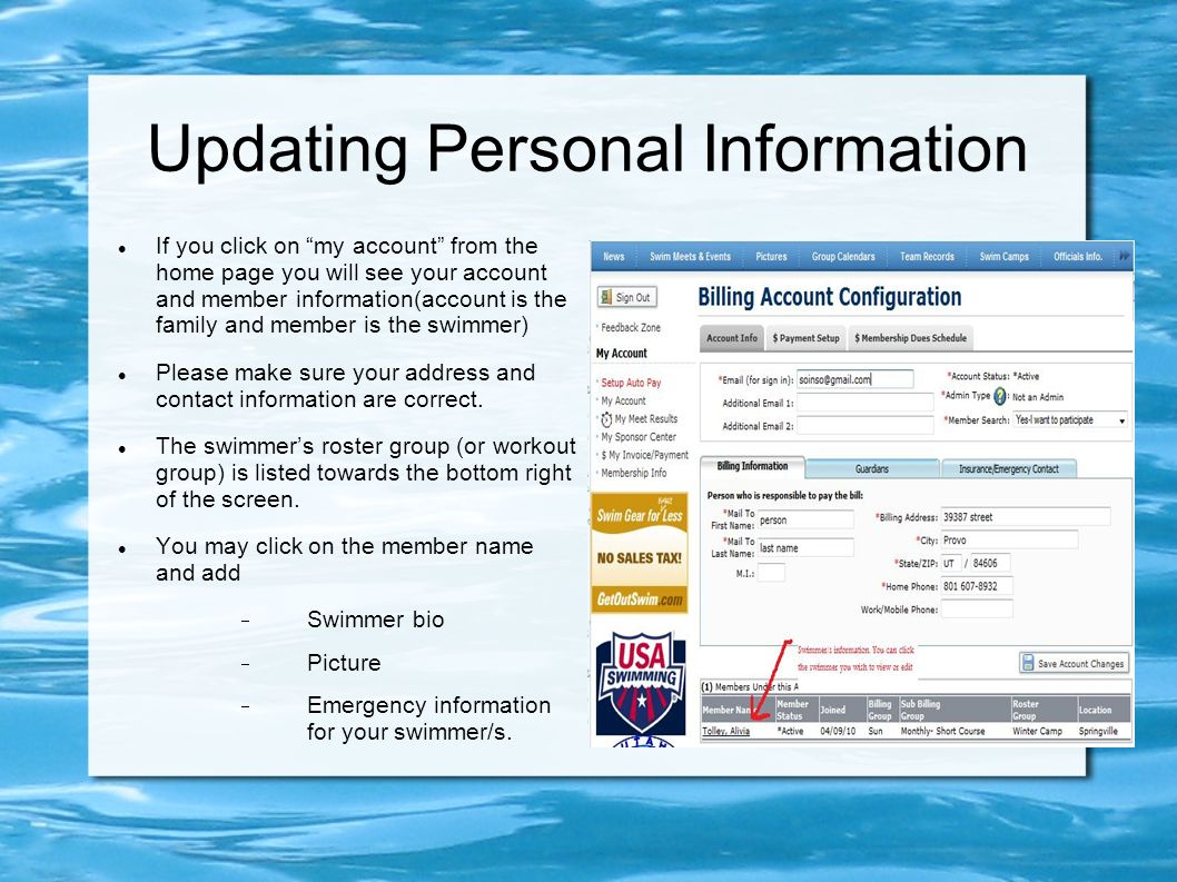 Updating Personal Information If you click on my account from the home page you will see your account and member information(account is the family and member is the swimmer) Please make sure your address and contact information are correct.