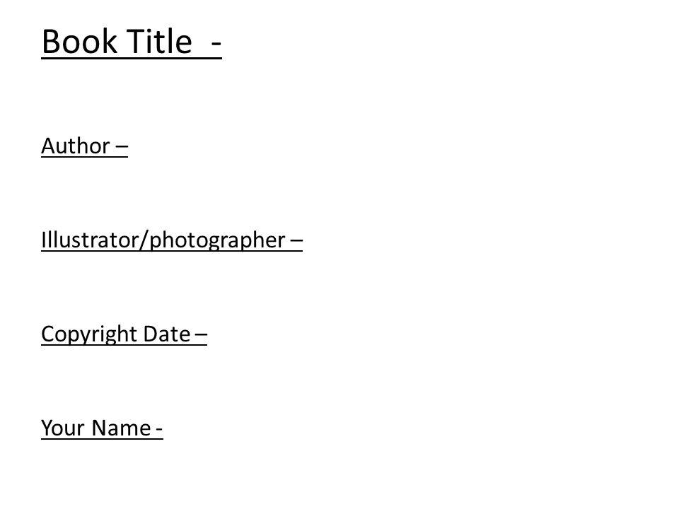Book Title - Author – Illustrator/photographer – Copyright