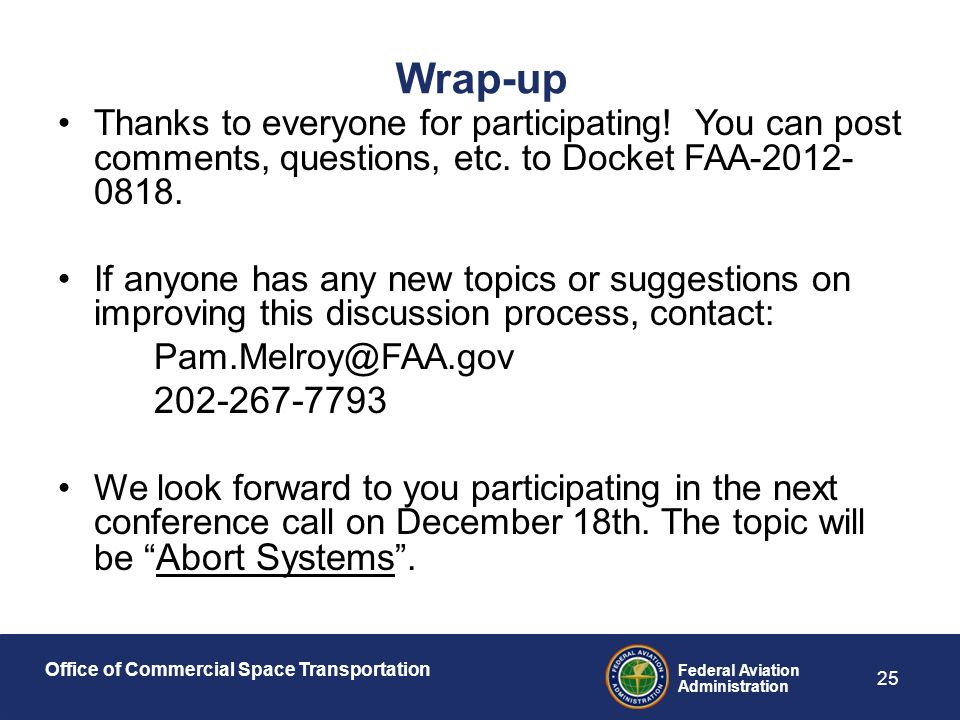 Office of Commercial Space Transportation Federal Aviation Administration 25 Wrap-up Thanks to everyone for participating.