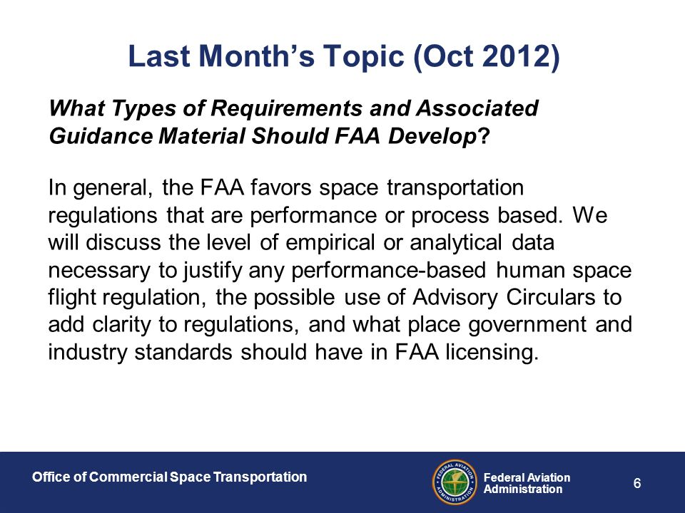 Office of Commercial Space Transportation Federal Aviation Administration 6 What Types of Requirements and Associated Guidance Material Should FAA Develop.