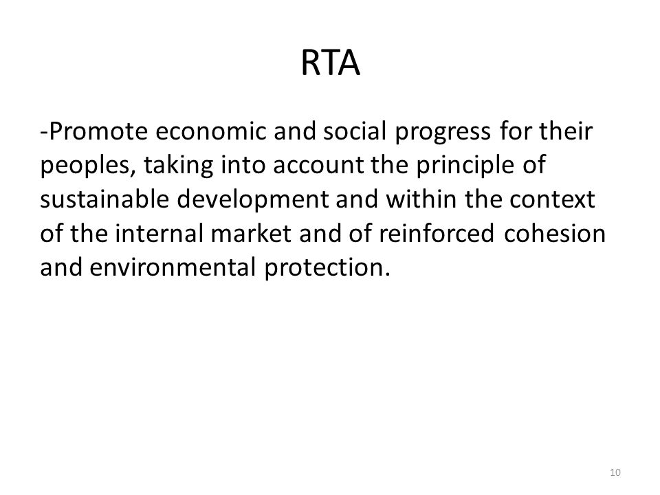 RTA -Promote economic and social progress for their peoples, taking into account the principle of sustainable development and within the context of the internal market and of reinforced cohesion and environmental protection.