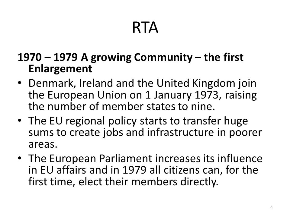 RTA 1970 – 1979 A growing Community – the first Enlargement Denmark, Ireland and the United Kingdom join the European Union on 1 January 1973, raising the number of member states to nine.