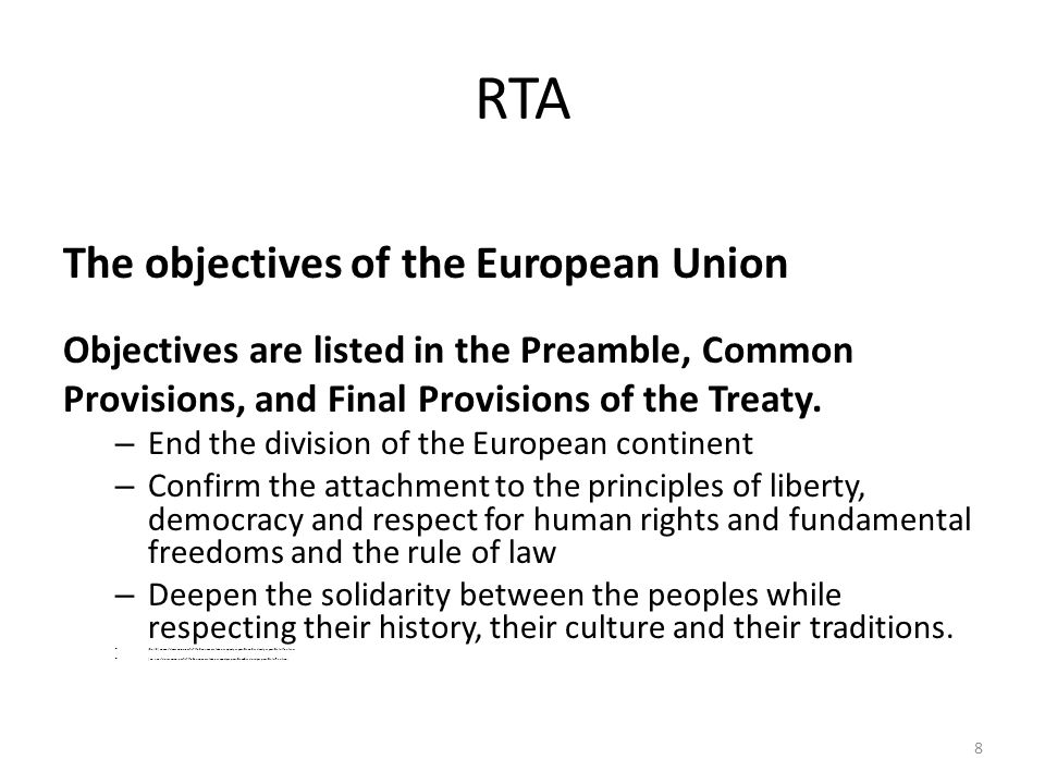 RTA The objectives of the European Union Objectives are listed in the Preamble, Common Provisions, and Final Provisions of the Treaty.