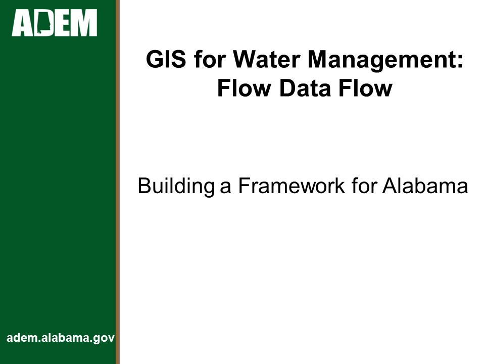 adem.alabama.gov GIS for Water Management: Flow Data Flow Building a Framework for Alabama