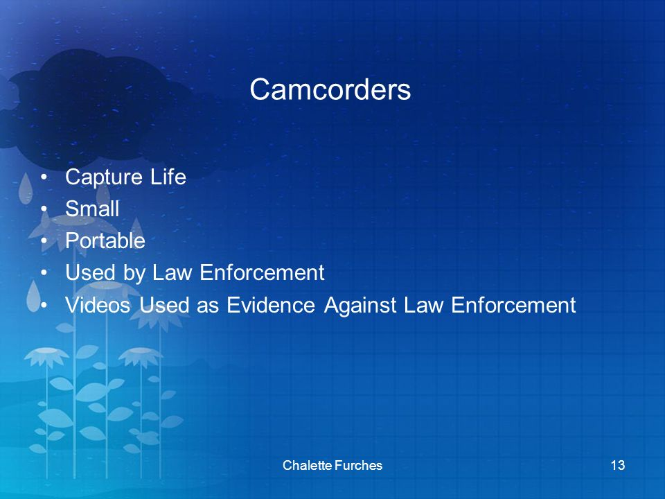 Camcorders Capture Life Small Portable Used by Law Enforcement Videos Used as Evidence Against Law Enforcement Chalette Furches13
