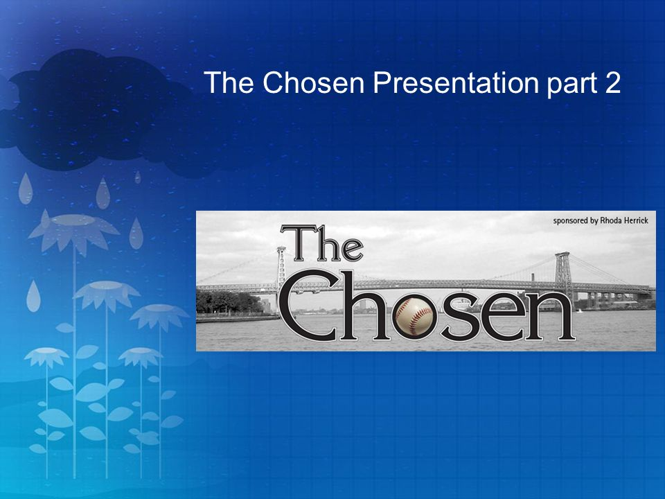 The Chosen Presentation part 2