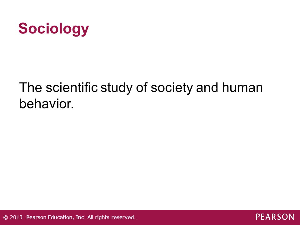 Sociology © 2013 Pearson Education, Inc. All rights reserved.