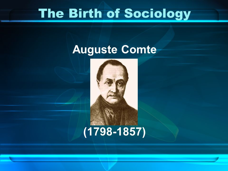 The Birth of Sociology Auguste Comte ( )