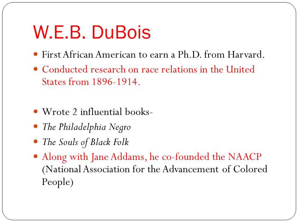 W.E.B. DuBois First African American to earn a Ph.D.