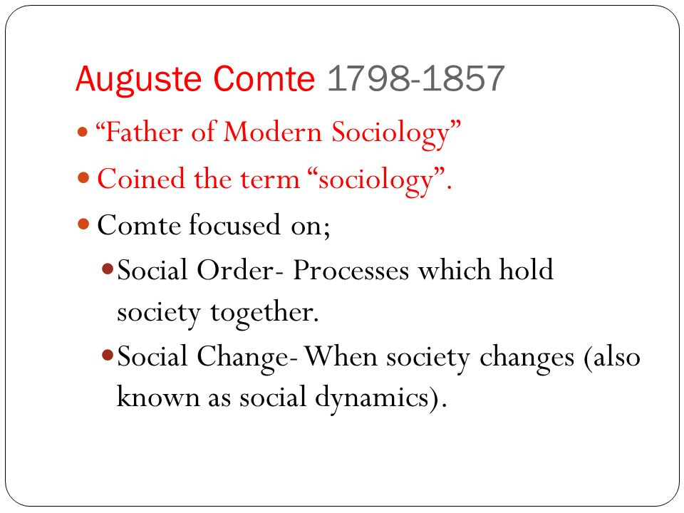 Auguste Comte Father of Modern Sociology Coined the term sociology .