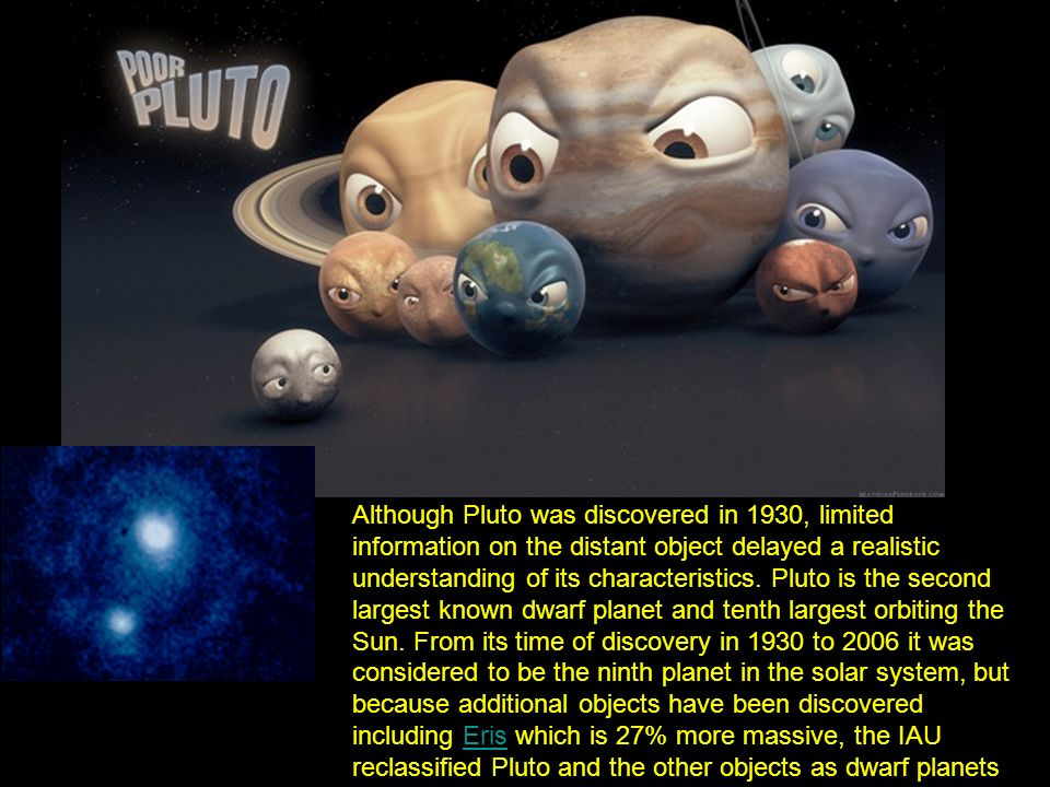 Although Pluto was discovered in 1930, limited information on the distant object delayed a realistic understanding of its characteristics.