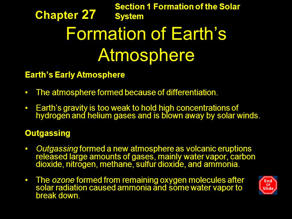 Section 1 Formation of the Solar System Chapter 27 Formation of Earth's Atmosphere Earth's Early Atmosphere The atmosphere formed because of differentiation.