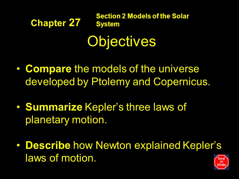 Section 2 Models of the Solar System Chapter 27 Objectives Compare the models of the universe developed by Ptolemy and Copernicus.