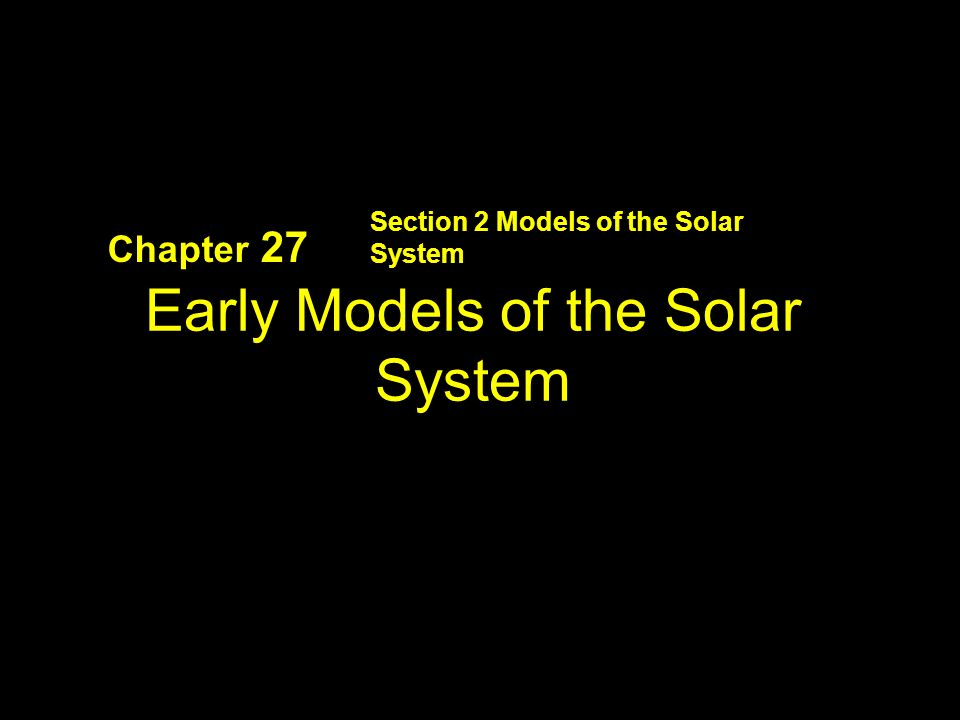 Section 2 Models of the Solar System Chapter 27 Early Models of the Solar System