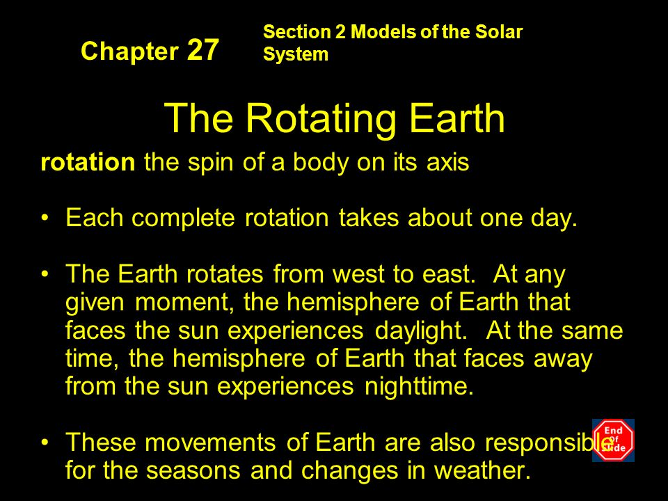 Section 2 Models of the Solar System Chapter 27 The Rotating Earth rotation the spin of a body on its axis Each complete rotation takes about one day.