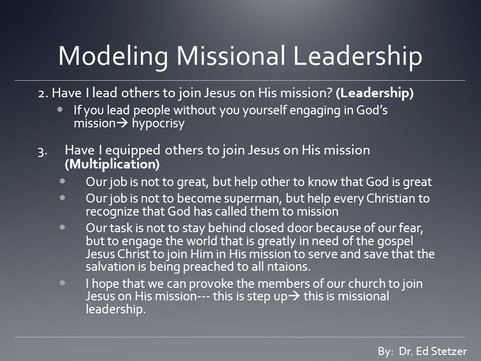 Modeling Missional Leadership 2. Have I lead others to join Jesus on His mission.