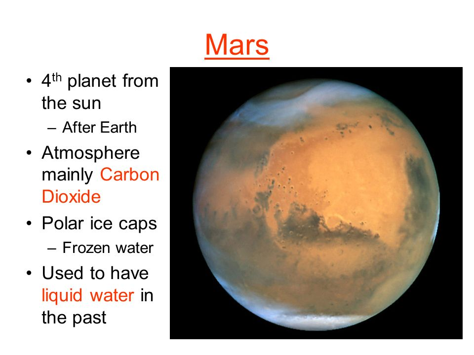Mars 4 th planet from the sun –After Earth Atmosphere mainly Carbon Dioxide Polar ice caps –Frozen water Used to have liquid water in the past