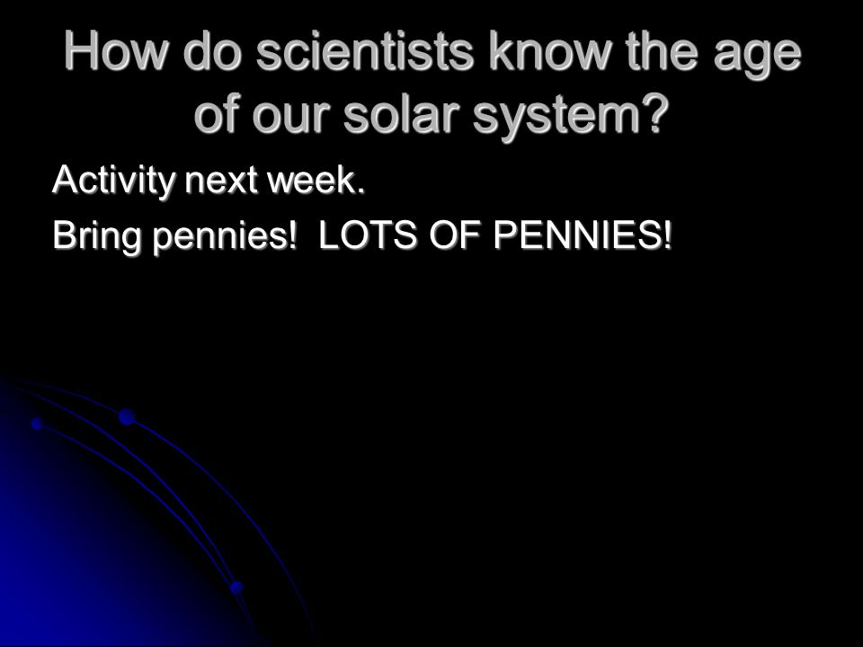 How do scientists know the age of our solar system.