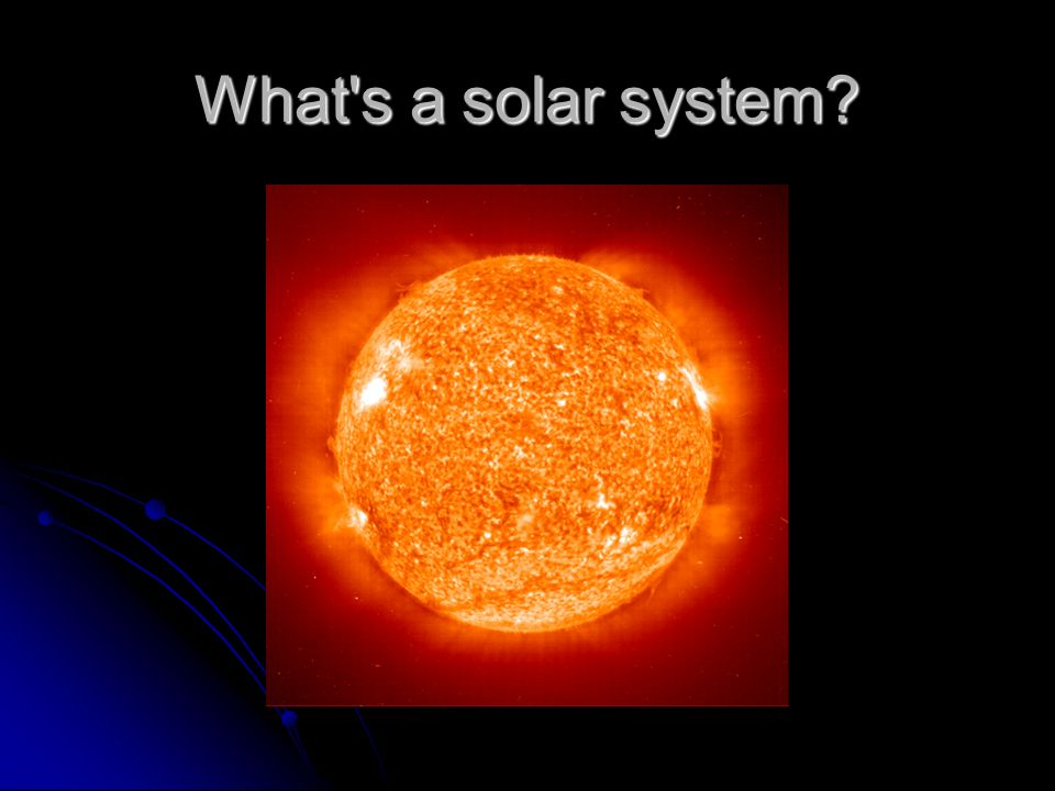 What s a solar system