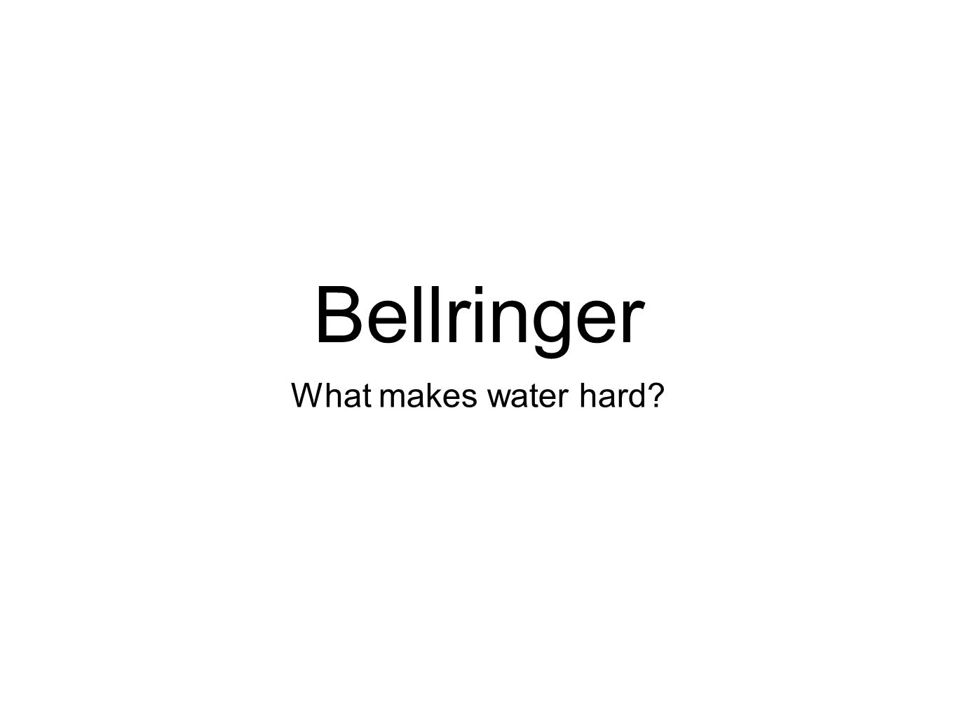 Bellringer What makes water hard