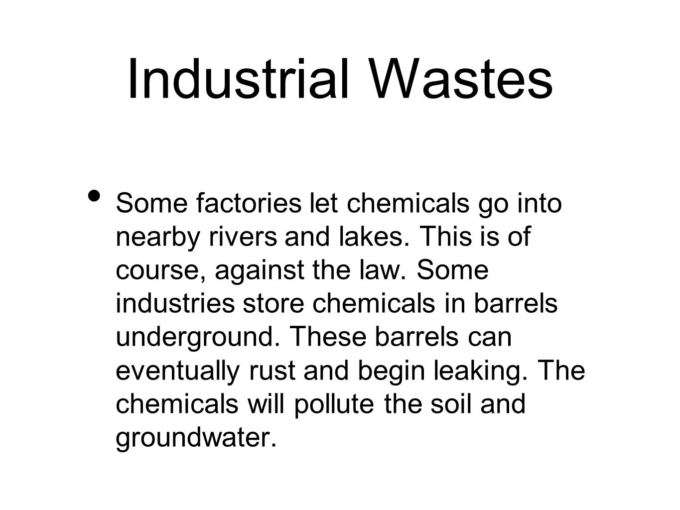 Industrial Wastes Some factories let chemicals go into nearby rivers and lakes.
