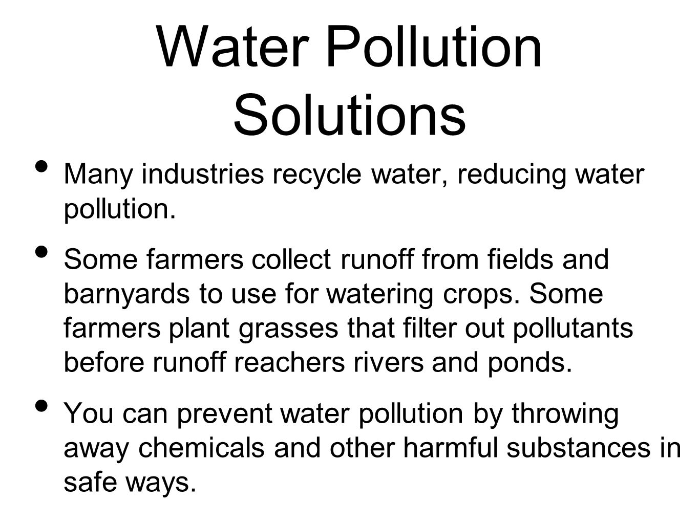 Water Pollution Solutions Many industries recycle water, reducing water pollution.