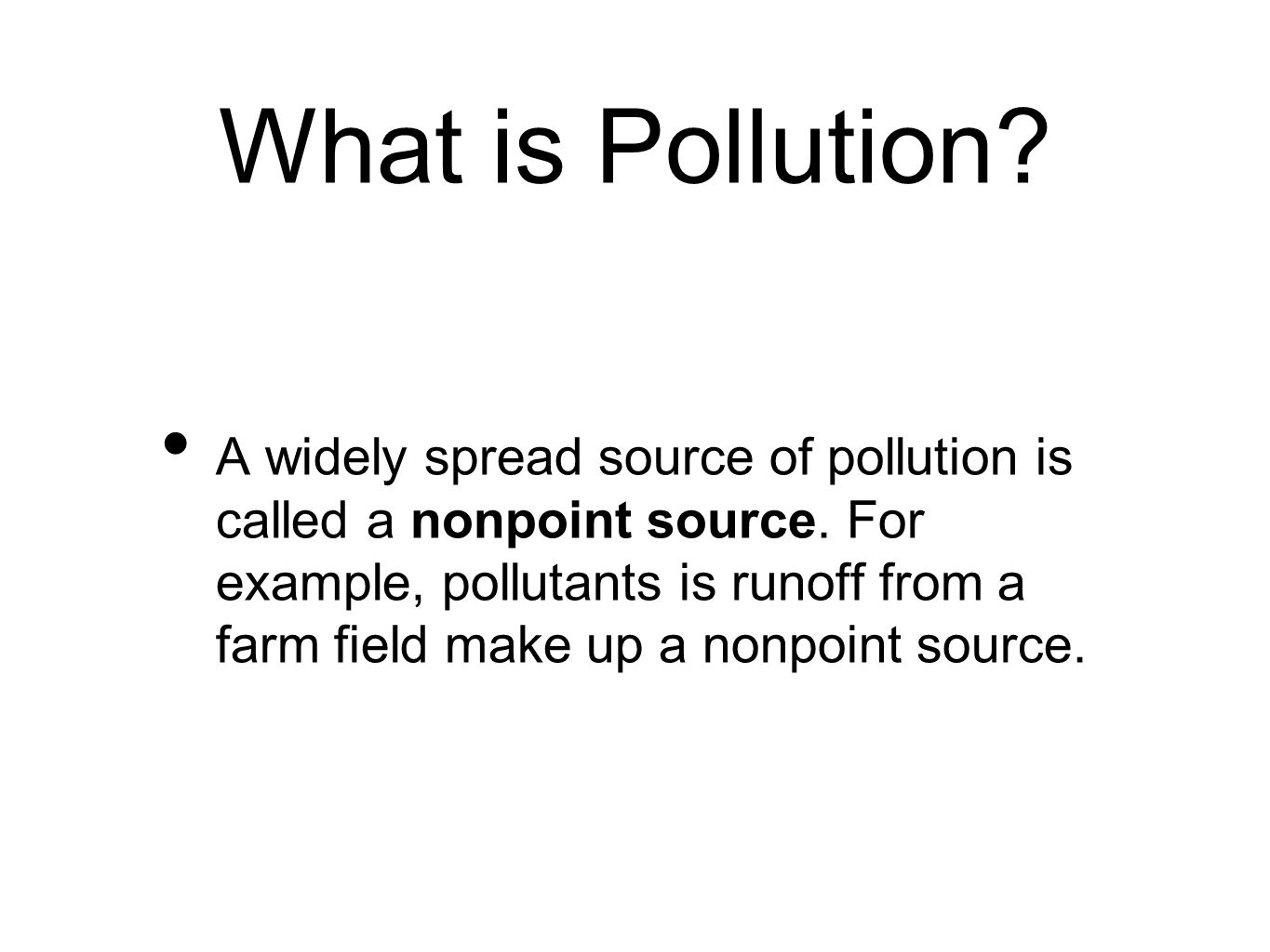 What is Pollution. A widely spread source of pollution is called a nonpoint source.