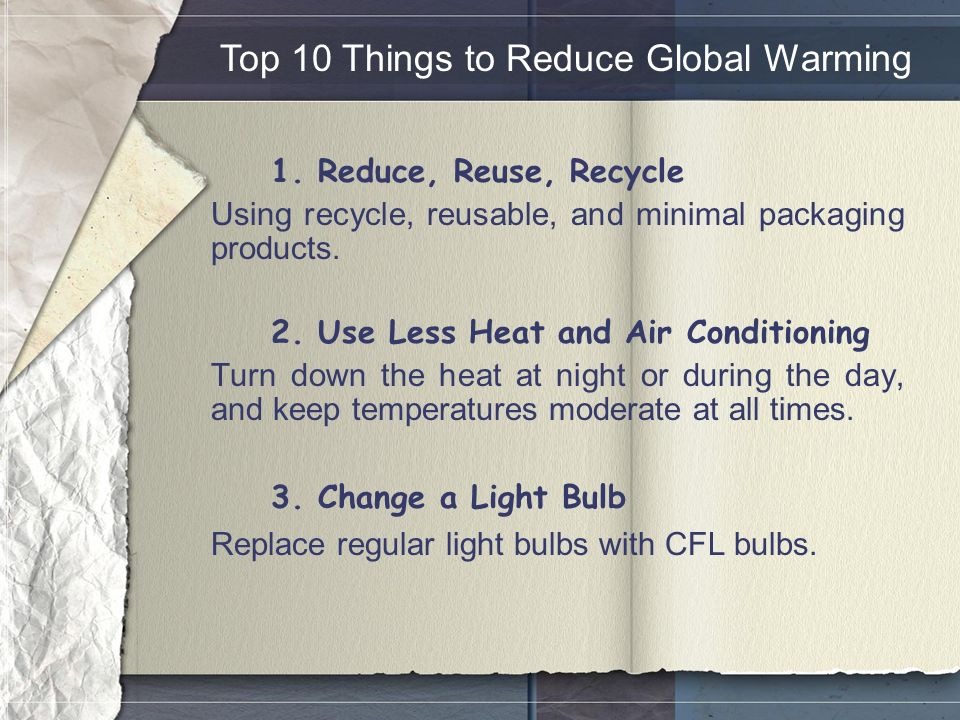 1. Reduce, Reuse, Recycle Using recycle, reusable, and minimal packaging products.