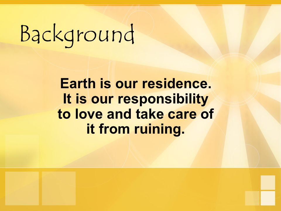 Background Earth is our residence.