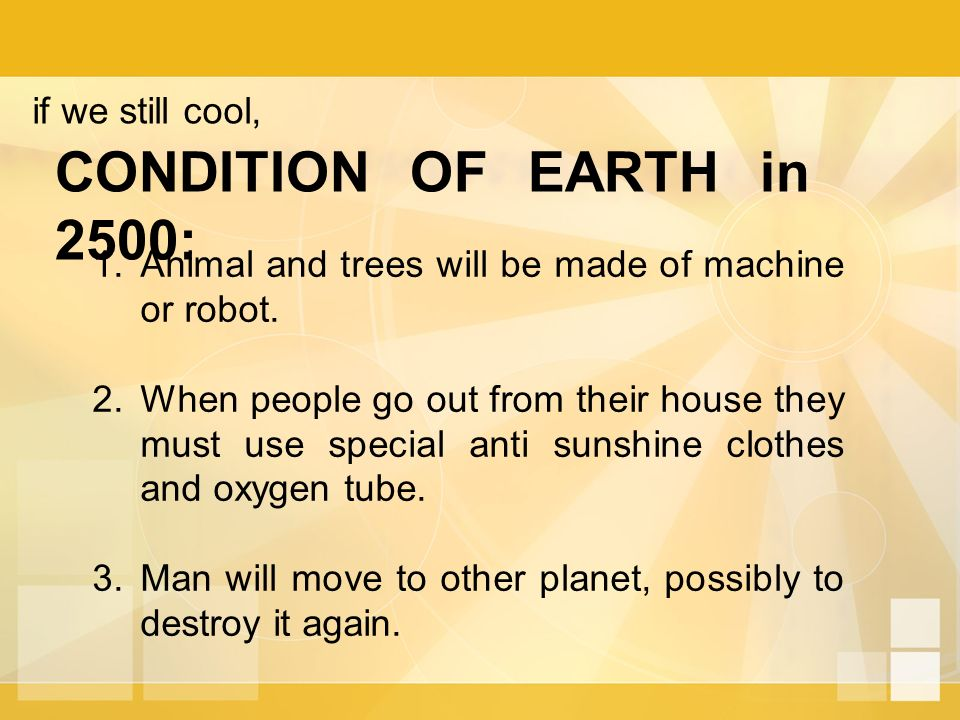 CONDITION OF EARTH in 2500: 1.Animal and trees will be made of machine or robot.