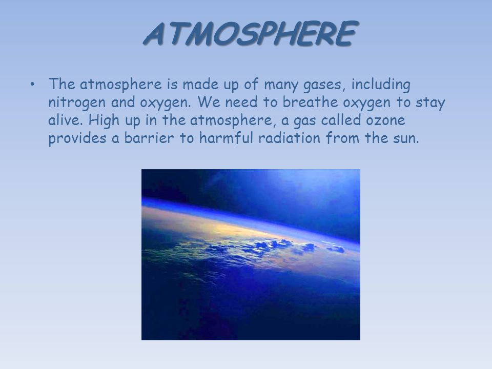 ATMOSPHERE The atmosphere is made up of many gases, including nitrogen and oxygen.