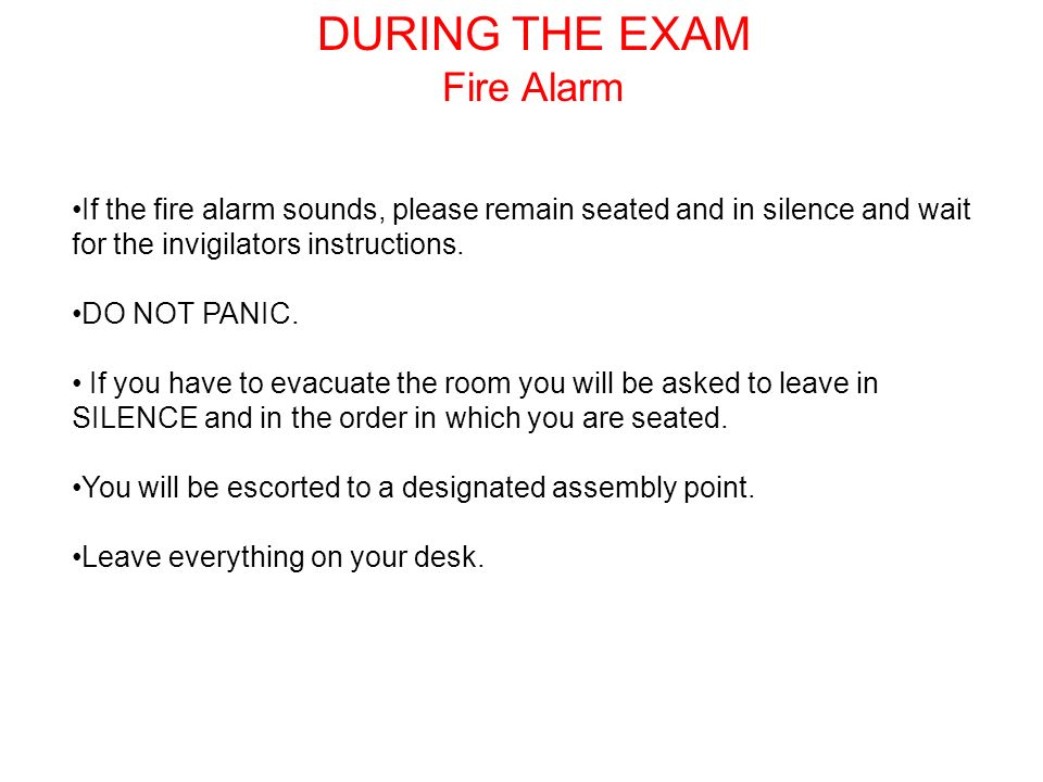 If the fire alarm sounds, please remain seated and in silence and wait for the invigilators instructions.