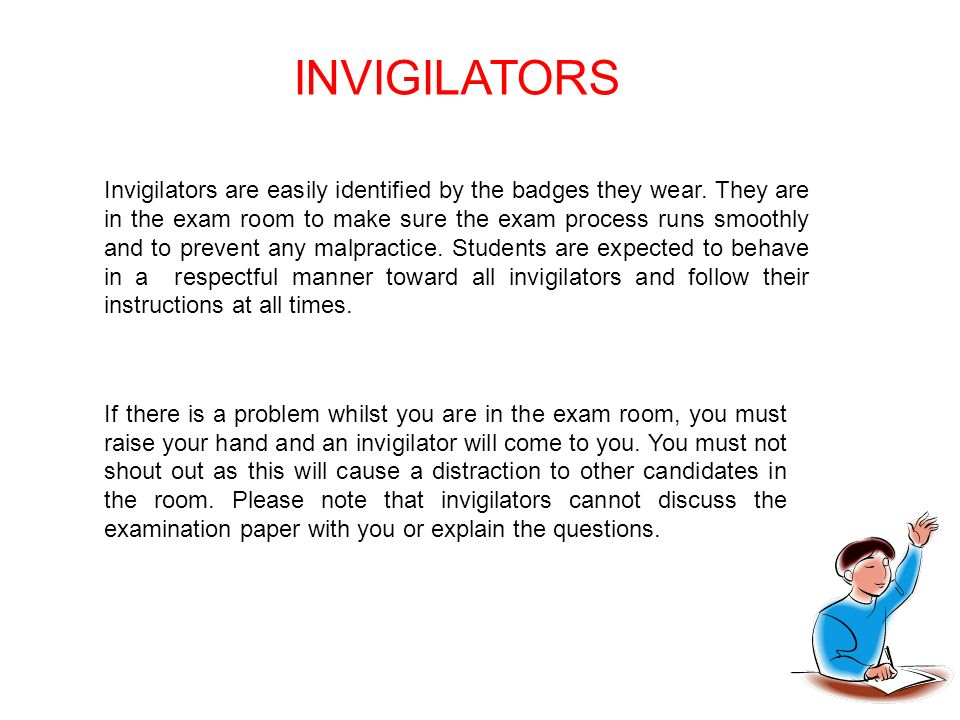 INVIGILATORS Invigilators are easily identified by the badges they wear.