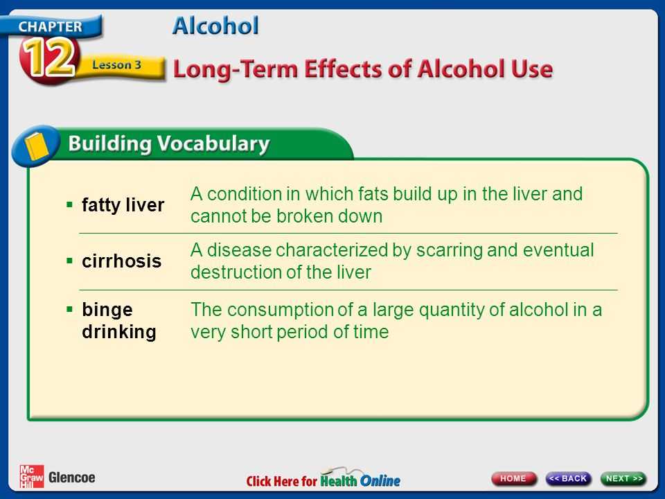  fatty liver A condition in which fats build up in the liver and cannot be broken down A disease characterized by scarring and eventual destruction of the liver  cirrhosis The consumption of a large quantity of alcohol in a very short period of time  binge drinking
