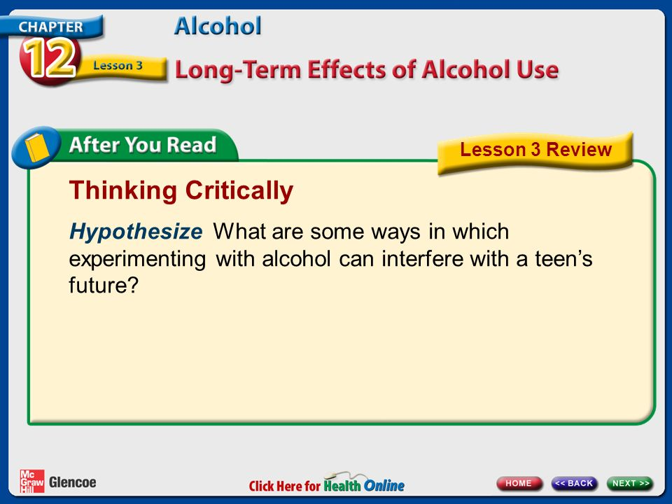 Thinking Critically Hypothesize What are some ways in which experimenting with alcohol can interfere with a teen's future.