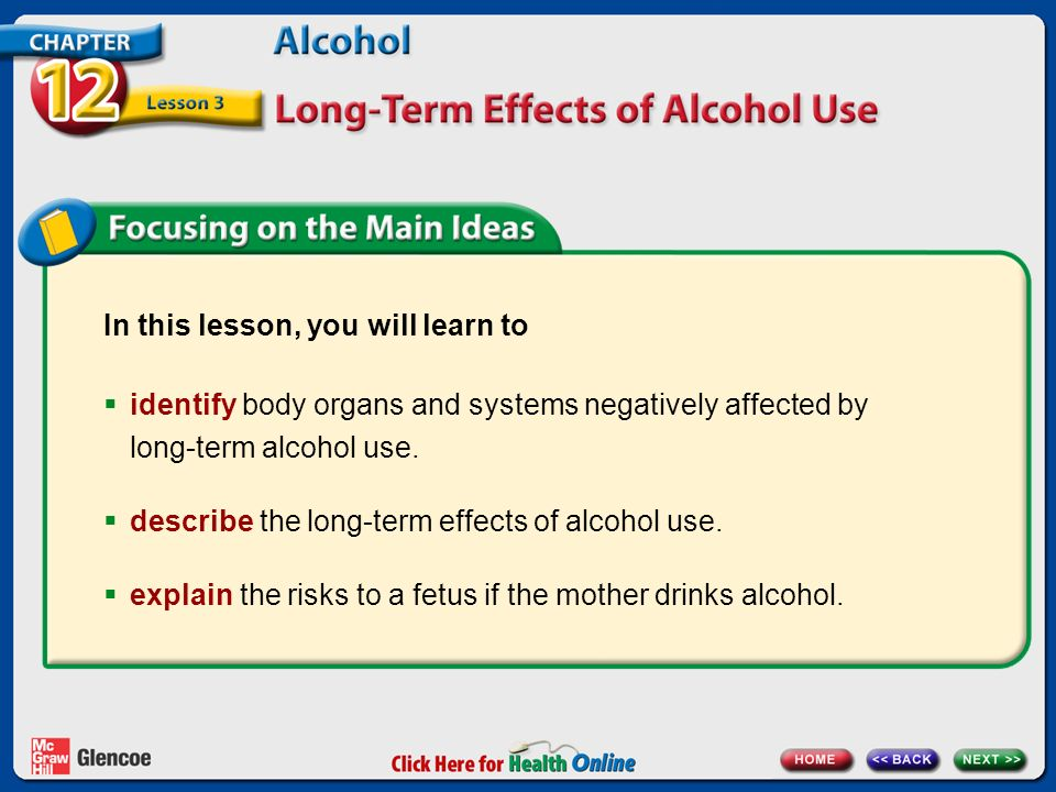 In this lesson, you will learn to  identify body organs and systems negatively affected by long-term alcohol use.