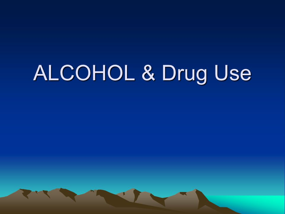 ALCOHOL & Drug Use